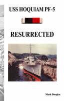 "U.S.S. ""Hoquiam"" Pf-5: Resurrected (Paperback)"