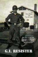 G.I. Resister: The Story of How One American Soldier and His Family Fought the War in Vietnam (Paperback)