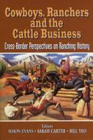 Cowboys, Ranchers and the Cattle Business: Cross-Border Perspectives on Ranching History (Paperback)