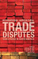 International Agricultural Trade Disputes: Case Studies in North America (Paperback)