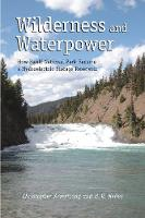 Wilderness and Waterpower: How Banff National Park Became a Hydro-Electric Storage Reservoir (Paperback)