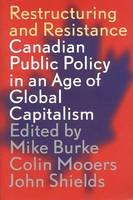 Restructuring and Resistance: Canadian Public Policy in the Age of Global Capitalism (Paperback)