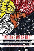 Indians Wear Red: Colonialism, Resistance, and Aboriginal Street Gangs (Paperback)