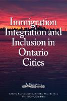Immigration, Integration, and Inclusion in Ontario Cities - Queen's Policy Studies Series (Paperback)