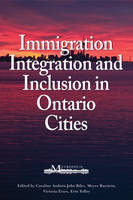 Immigration, Integration, and Inclusion in Ontario Cities (Hardback)