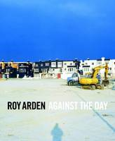Roy Arden: Against the Day (Hardback)