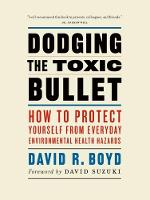 Dodging the Toxic Bullet: How to Protect Yourself from Everyday Environmental Health Hazards (Paperback)