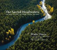 The Sacred Headwaters: The Fight to Save the Stikine, Skeena, and Nass (Hardback)