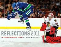 Reflections 2011: The NHL Hockey Year in Photographs (Paperback)