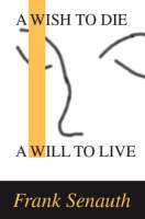 A Wish to Die: a Will to Live (Paperback)