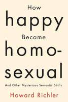 How Happy Became Homosexual: & Other Mysterious Semantic Shifts (Paperback)