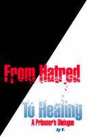 From Hatred to Healing: A Prisoner's Dialogue (Paperback)