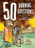 50 Burning Questions: A Sizzling History of Fire - 50 Questions (Paperback)