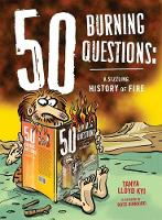 50 Burning Questions: A Sizzling History of Fire - 50 Questions (Hardback)