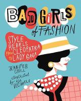 Bad Girls of Fashion: Style Rebels from Cleopatra to Lady Gaga (Hardback)