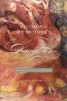 Becoming My Motheras Daughter: A Story of Survival and Renewal (Paperback)