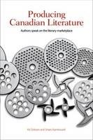Producing Canadian Literature: Authors Speak on the Literary Marketplace (Paperback)