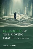 Ecologies of the Moving Image: Cinema, Affect, Nature (Paperback)