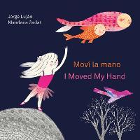 Movi la mano / I Moved My Hand (Hardback)