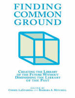 Finding Common Ground: Creating the Library of the Future without Diminishing the Library of the Past - New Library (Paperback)