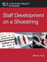 Staff Development on a Shoestring: A How-to-Do-it Manual for Librarians (Paperback)