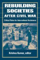 Rebuilding Societies After Civil War: Critical Roles for International Assistance (Paperback)