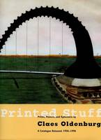 Printed Stuff: Prints, Posters and Ephemera by Claes Oldenburg - a Catalogue Raisonne 1958-1996 (Hardback)