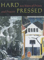Hard Pressed: 600 Years of Prints and Process (Hardback)