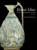 Islamic Glass in the Corning Musuem of Glass: Volume 1 (Hardback)
