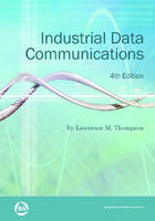 Industrial Data Communications: Fundamentals and Applications (Hardback)