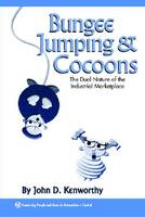 Bungee Jumping and Cocoons: The Dual Nature of the Industrial Marketplace (Paperback)