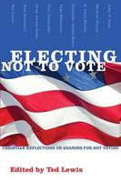 Electing Not to Vote: Christian Reflections on Reasons for Not Voting (Paperback)
