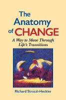 The Anatomy of Change: A Way to Move Through Life's Transitions Second Edition (Paperback)
