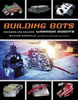 Building Bots: Designing and Building Warrior Robots (Paperback)