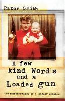 Few Kind Words and a Loaded Gun: The Autobiography of a Career Criminal (Hardback)