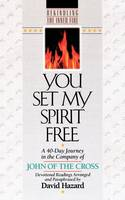 You Set My Spirit Free: A 40-Day Journey in the Company of John of the Cross : Devotional Readings - Rekindling the inner fire (Paperback)