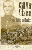 Civil War Arkansas: Beyond Battles and Leaders - Civil War in the West S. (Hardback)