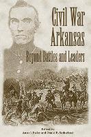 Civil War Arkansas: Beyond Battles and Leaders - Civil War in the West (Paperback)