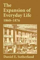 The Expansion of Everyday Life, 1860-1876 (Paperback)