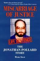 Miscarriage of Justice: The Jonathan Pollard Story (Hardback)
