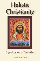 Holistic Christianity: The Vision of Catholic Mysticism (Paperback)