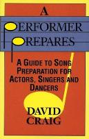 A Performer Prepares: A Guide to Song Preparation for Actors Singers and Dancers - Applause Acting Series (Paperback)
