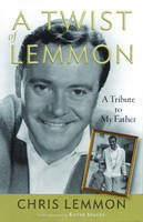 A Twist of Lemmon: A Tribute to My Father (Paperback)
