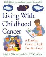 Living with Childhood Cancer: A Practical Guide to Help Families Cope - LifeTools: Books for the General Public (Hardback)