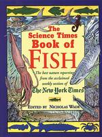 """""""Science Times"""" Book of Fish: The Best Nature Reporting from the Acclaimed Weekly Section of the """"New York Times"""" (Hardback)"""