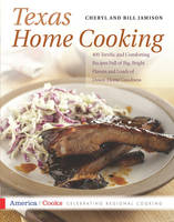 Texas Home Cooking: 400 Terrific and Comforting Recipes Full of Big, Bright Flavors and Loads of Down-Home Goodness (Paperback)