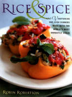Rice and Spice: 100 Vegetarian One-Dish Dinners Made with the World's Most Versatile Grain (Hardback)