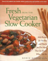 Fresh from the Vegetarian Slow Cooker: 200 Recipes for Healthy and Hearty One-Pot Meals That are Ready When You are (Hardback)