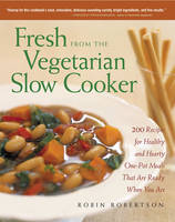 Fresh from the Vegetarian Slow Cooker: 200 Recipes for Healthy and Hearty One-Pot Meals That are Ready When You are (Paperback)
