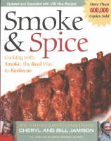 Smoke & Spice - Revised Edition: Cooking With Smoke, the Real Way to Barbecue (Paperback)